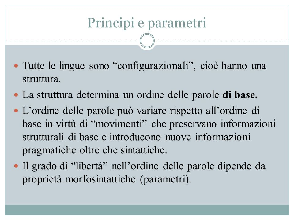"""Principi e parametri Tutte le lingue sono """"configurazionali"""", cioè hanno una struttura. La struttura determina un ordine delle parole di base. L'ordin"""