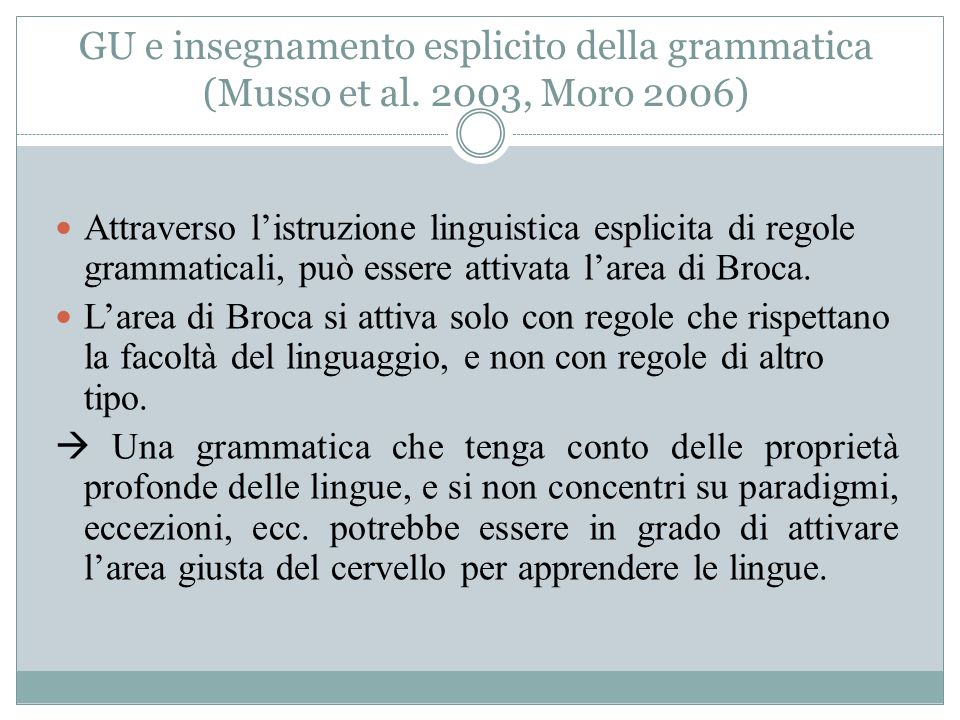GU e insegnamento esplicito della grammatica (Musso et al. 2003, Moro 2006) Attraverso l'istruzione linguistica esplicita di regole grammaticali, può