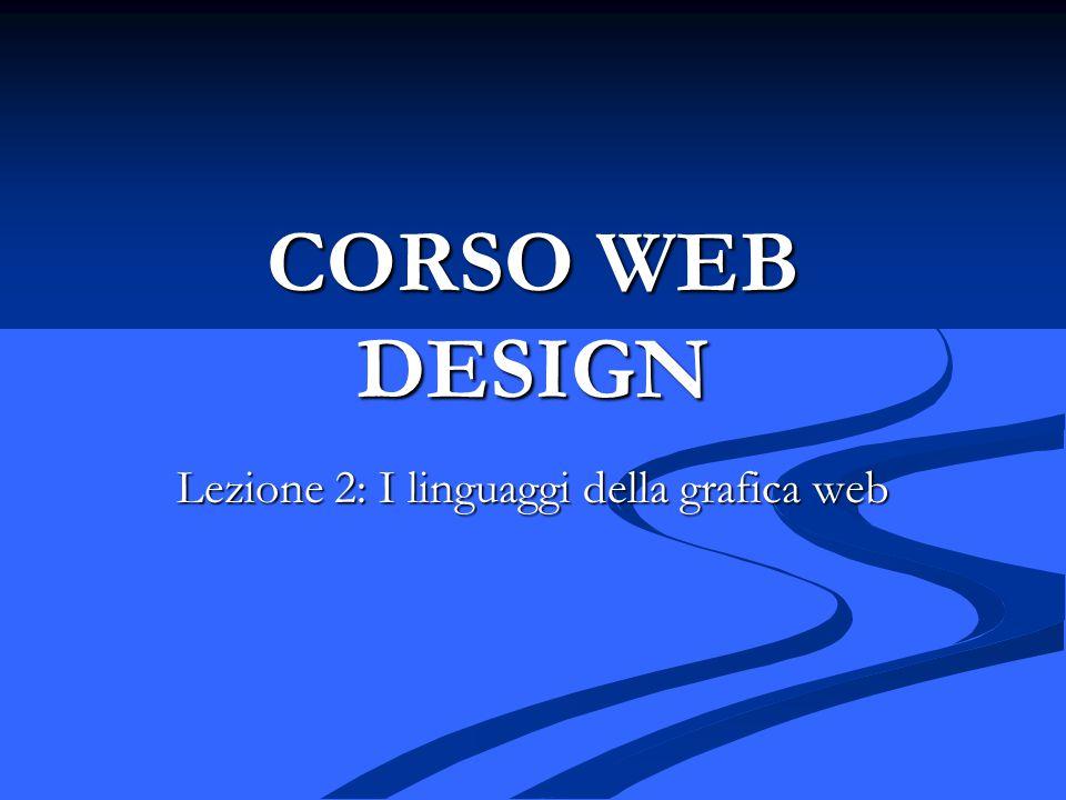 CORSO WEB DESIGN Lezione 2: I linguaggi della grafica web