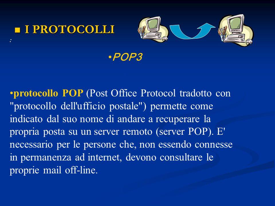 I PROTOCOLLI I PROTOCOLLI : POP3 protocollo POP (Post Office Protocol tradotto con