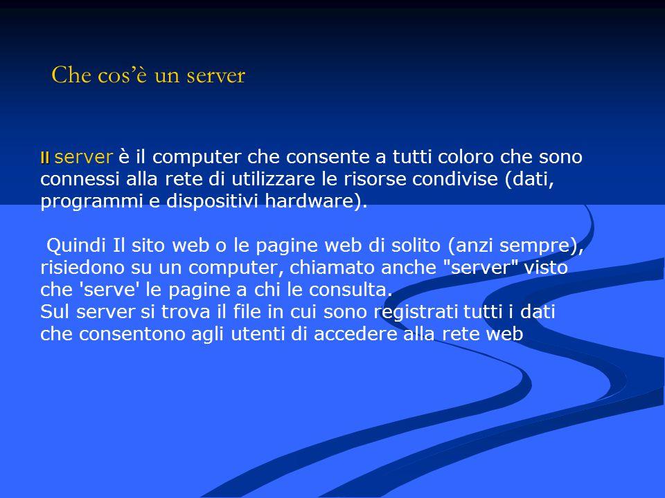 Il Il server è il computer che consente a tutti coloro che sono connessi alla rete di utilizzare le risorse condivise (dati, programmi e dispositivi h