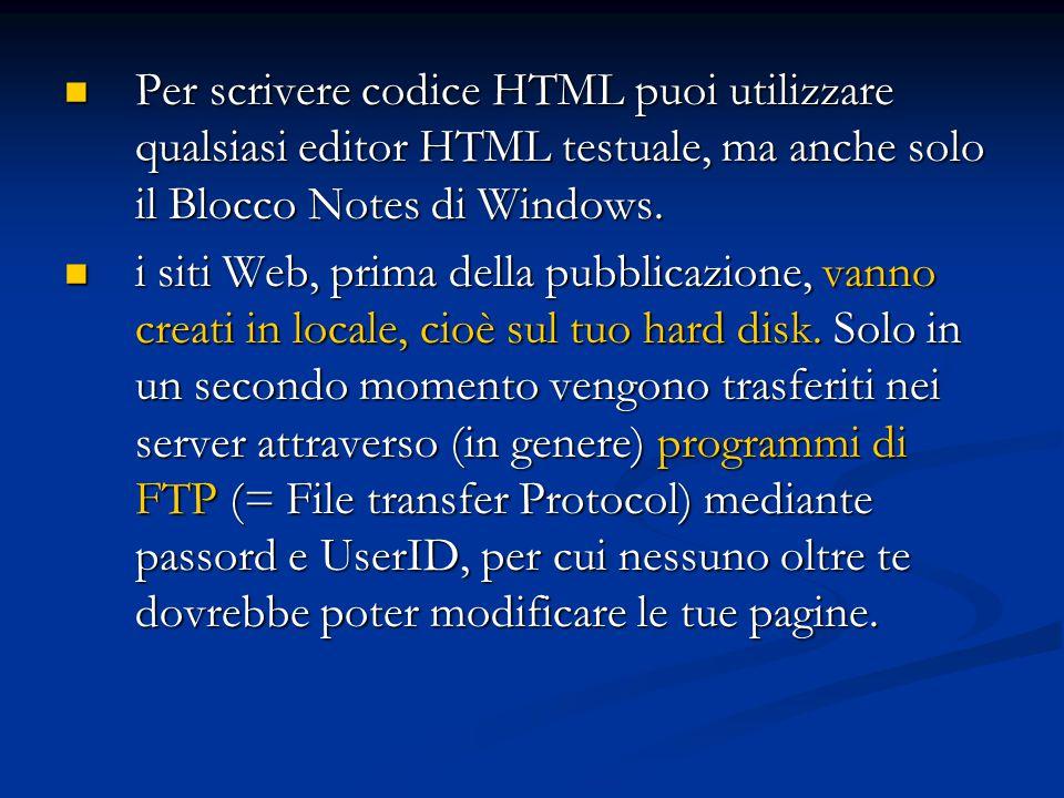 Per scrivere codice HTML puoi utilizzare qualsiasi editor HTML testuale, ma anche solo il Blocco Notes di Windows. Per scrivere codice HTML puoi utili