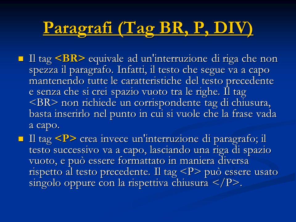 Paragrafi (Tag BR, P, DIV) Il tag equivale ad un'interruzione di riga che non spezza il paragrafo. Infatti, il testo che segue va a capo mantenendo tu