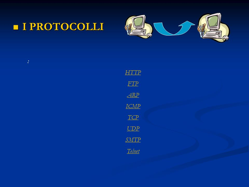 I PROTOCOLLI I PROTOCOLLI : HTTP scopo del protocollo HTTP è di permettere un trasferimento di file (essenzialmente in formato HTML) localizzati grazie ad una stringa di caratteri dettaURL tra un navigatore (il client) e un server web (detto http d sui terminali UNIX).URLUNIX NNTP
