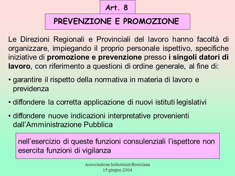 Associazione Industriale Bresciana 15 giugno 2004 Art. 8 PREVENZIONE E PROMOZIONE Le Direzioni Regionali e Provinciali del lavoro hanno facoltà di org