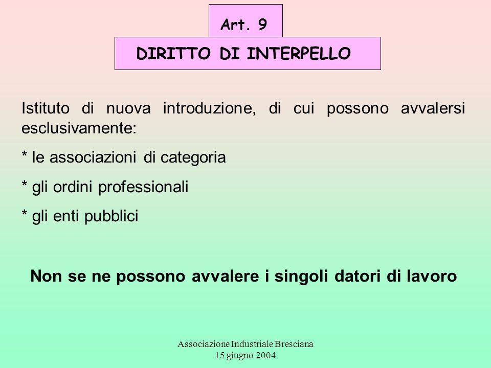 Associazione Industriale Bresciana 15 giugno 2004 Art. 9 DIRITTO DI INTERPELLO Istituto di nuova introduzione, di cui possono avvalersi esclusivamente