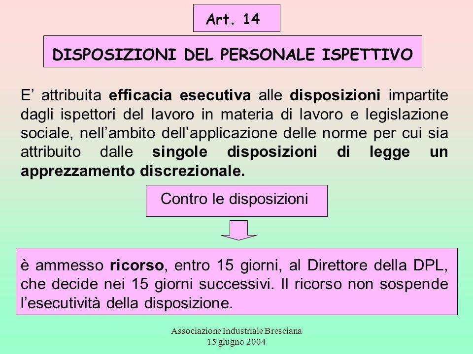 Associazione Industriale Bresciana 15 giugno 2004 Art. 14 DISPOSIZIONI DEL PERSONALE ISPETTIVO E' attribuita efficacia esecutiva alle disposizioni imp