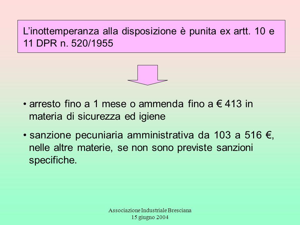 Associazione Industriale Bresciana 15 giugno 2004 L'inottemperanza alla disposizione è punita ex artt. 10 e 11 DPR n. 520/1955 arresto fino a 1 mese o