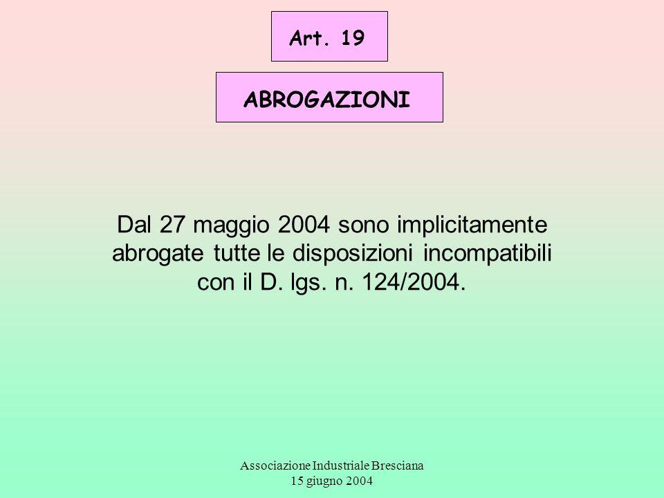 Associazione Industriale Bresciana 15 giugno 2004 Art. 19 ABROGAZIONI Dal 27 maggio 2004 sono implicitamente abrogate tutte le disposizioni incompatib
