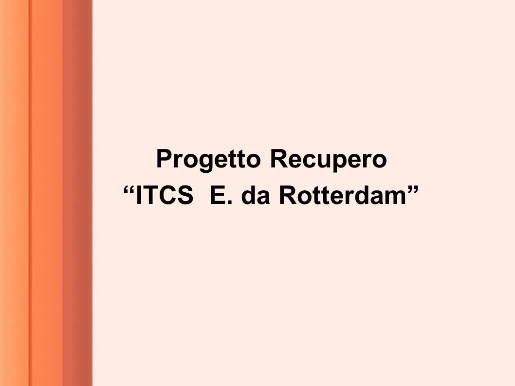 """Progetto Recupero """"ITCS E. da Rotterdam"""""""