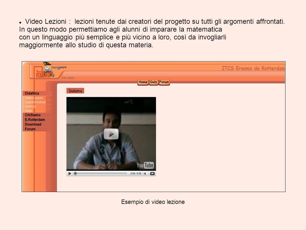 Video Lezioni : lezioni tenute dai creatori del progetto su tutti gli argomenti affrontati. In questo modo permettiamo agli alunni di imparare la mate