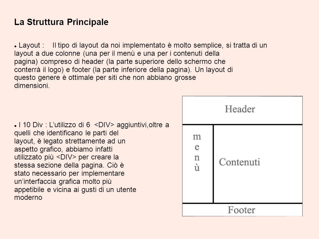 La Struttura Principale Layout : Il tipo di layout da noi implementato è molto semplice, si tratta di un layout a due colonne (una per il menù e una per i contenuti della pagina) compreso di header (la parte superiore dello schermo che conterrà il logo) e footer (la parte inferiore della pagina).