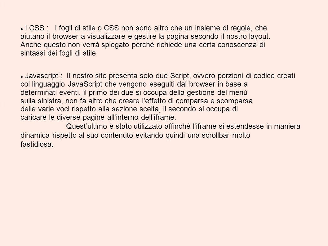 I CSS : I fogli di stile o CSS non sono altro che un insieme di regole, che aiutano il browser a visualizzare e gestire la pagina secondo il nostro layout.