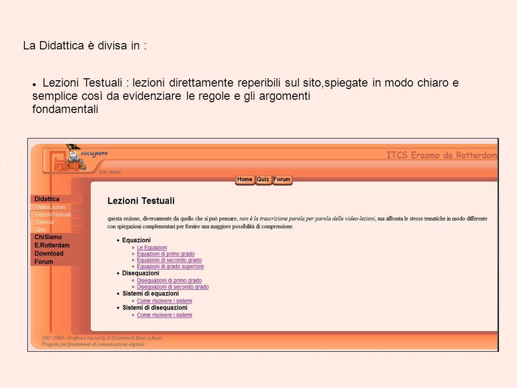 La Didattica è divisa in : Lezioni Testuali : lezioni direttamente reperibili sul sito,spiegate in modo chiaro e semplice così da evidenziare le regol