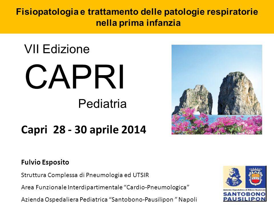 VII Edizione CAPRI Pediatria Capri 28 - 30 aprile 2014 Fulvio Esposito Struttura Complessa di Pneumologia ed UTSIR Area Funzionale Interdipartimentale