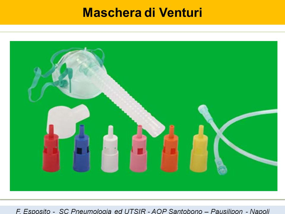 Maschera di Venturi F. Esposito - SC Pneumologia ed UTSIR - AOP Santobono – Pausilipon - Napoli