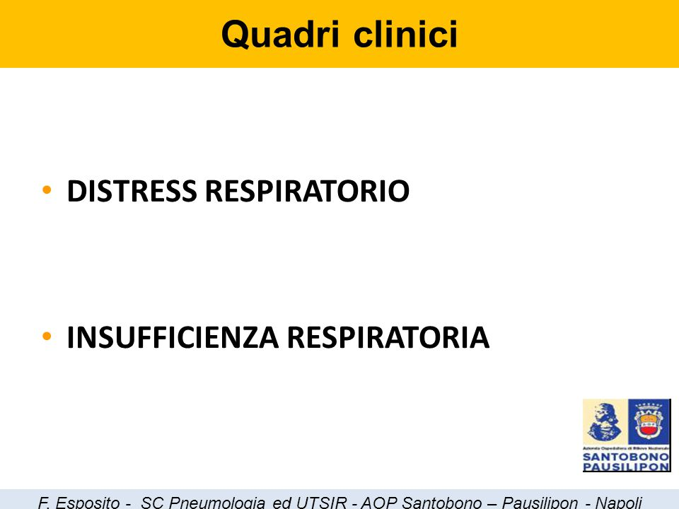 DISTRESS RESPIRATORIO INSUFFICIENZA RESPIRATORIA Quadri clinici F. Esposito - SC Pneumologia ed UTSIR - AOP Santobono – Pausilipon - Napoli