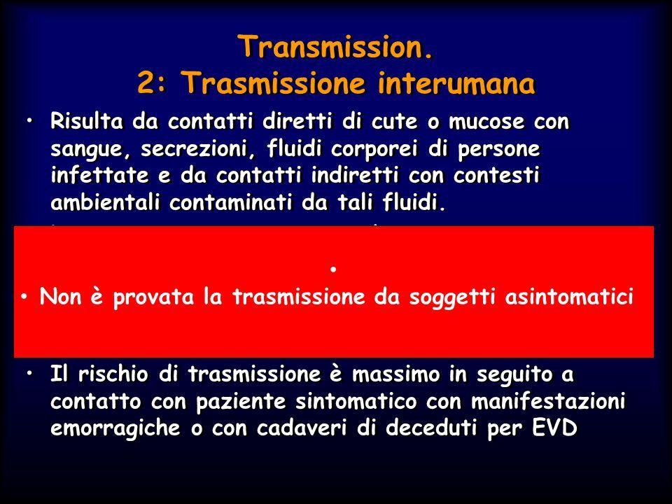 Transmission. 2: Trasmissione interumana Risulta da contatti diretti di cute o mucose con sangue, secrezioni, fluidi corporei di persone infettate e d