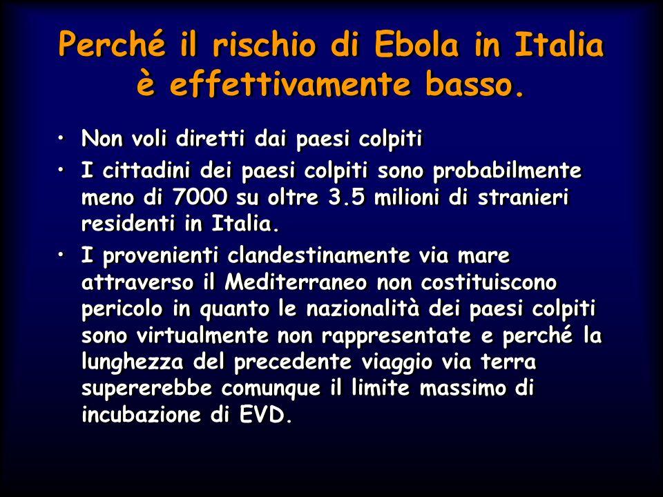 Perché il rischio di Ebola in Italia è effettivamente basso. Non voli diretti dai paesi colpiti I cittadini dei paesi colpiti sono probabilmente meno