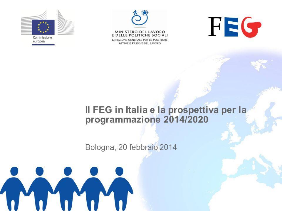 Il FEG in Italia e la prospettiva per la programmazione 2014/2020 Bologna, 20 febbraio 2014