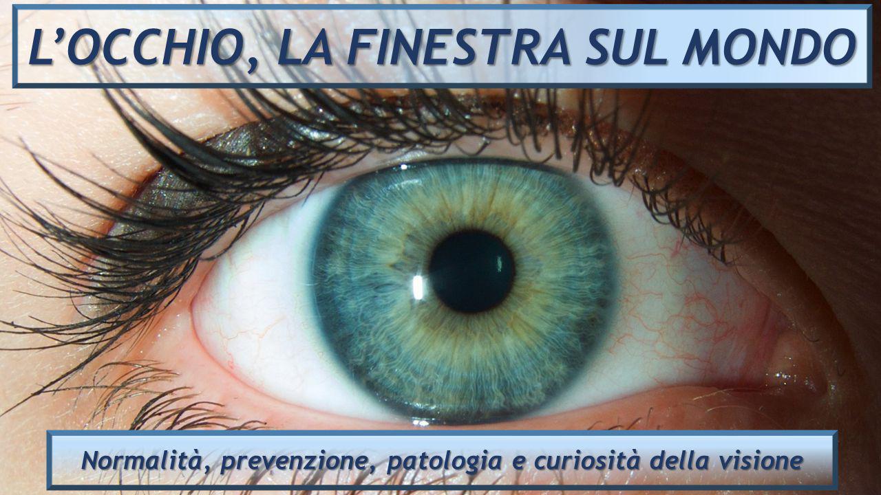 L'OCCHIO, LA FINESTRA SUL MONDO Normalità, prevenzione, patologia e curiosità della visione