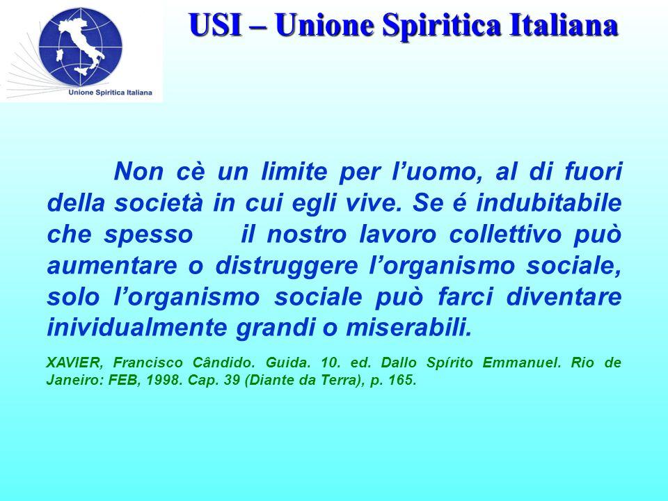 USI – Unione Spiritica Italiana Non cè un limite per l'uomo, al di fuori della società in cui egli vive.
