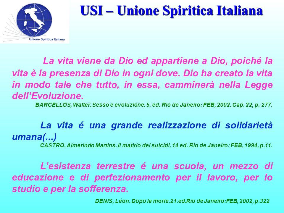 USI – Unione Spiritica Italiana La vita viene da Dio ed appartiene a Dio, poiché la vita è la presenza di Dio in ogni dove.
