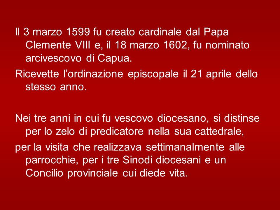 Il 3 marzo 1599 fu creato cardinale dal Papa Clemente VIII e, il 18 marzo 1602, fu nominato arcivescovo di Capua.