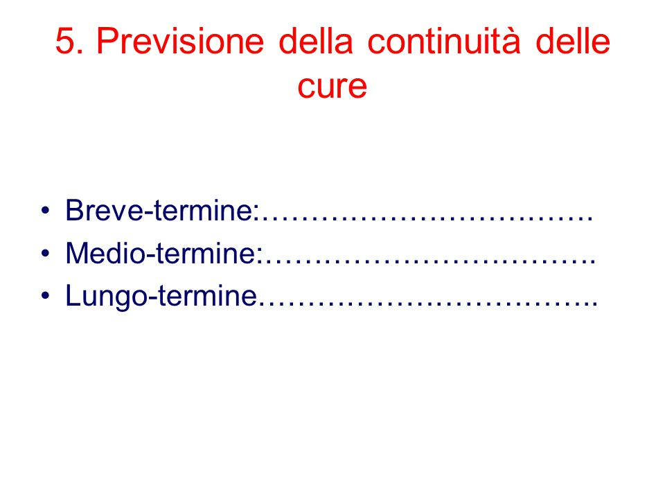 5.Previsione della continuità delle cure Breve-termine:…………………………….