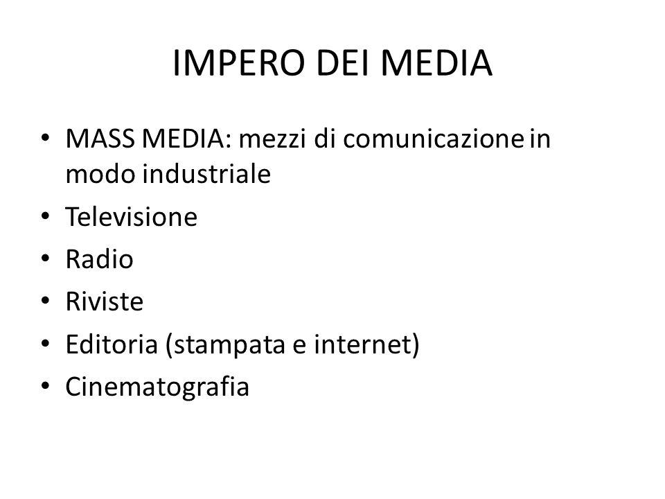 IMPERO DEI MEDIA MASS MEDIA: mezzi di comunicazione in modo industriale Televisione Radio Riviste Editoria (stampata e internet) Cinematografia