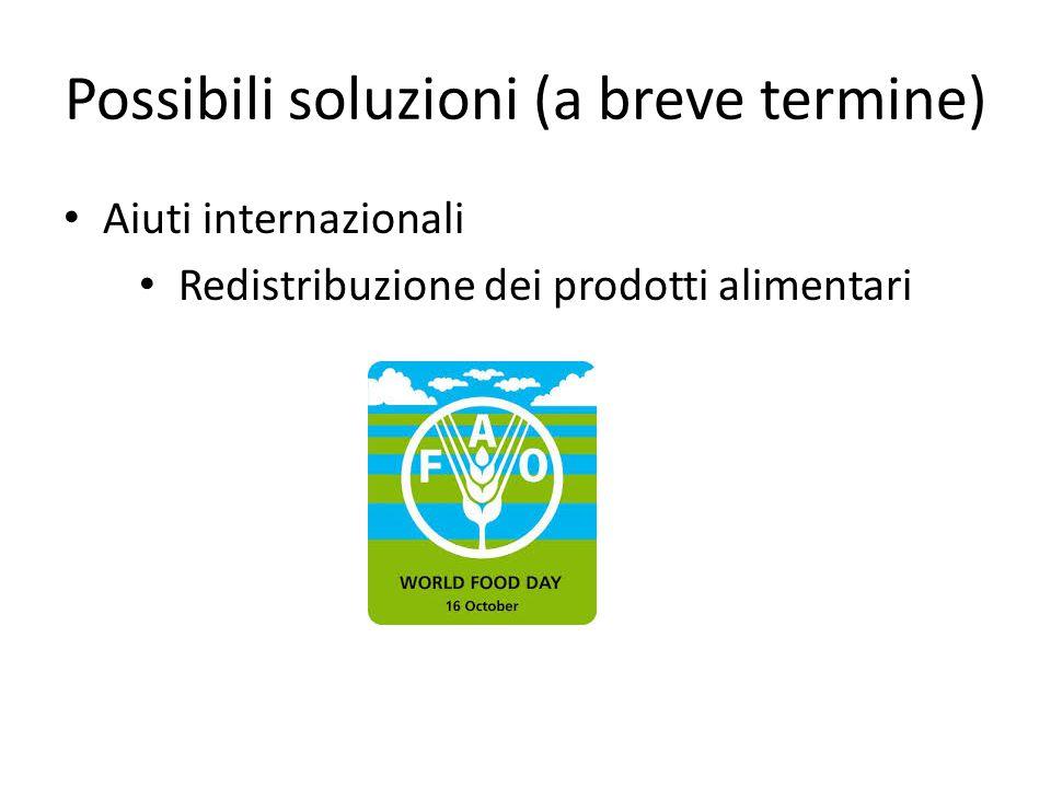 Possibili soluzioni (a breve termine) Aiuti internazionali Redistribuzione dei prodotti alimentari