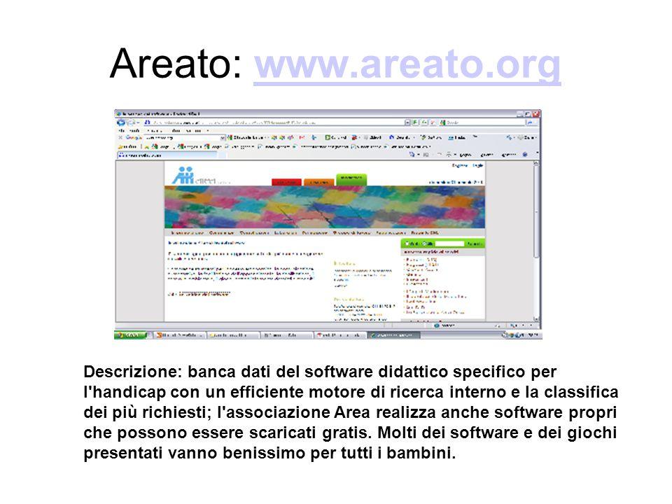 Areato: www.areato.orgwww.areato.org Descrizione: banca dati del software didattico specifico per l'handicap con un efficiente motore di ricerca inter