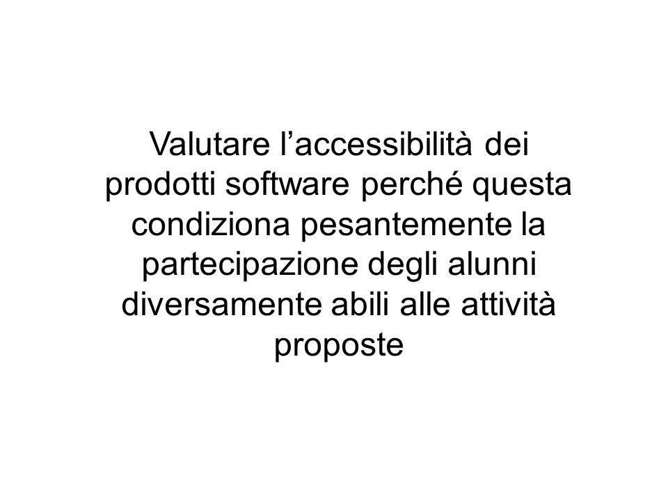 Valutare l'accessibilità dei prodotti software perché questa condiziona pesantemente la partecipazione degli alunni diversamente abili alle attività proposte