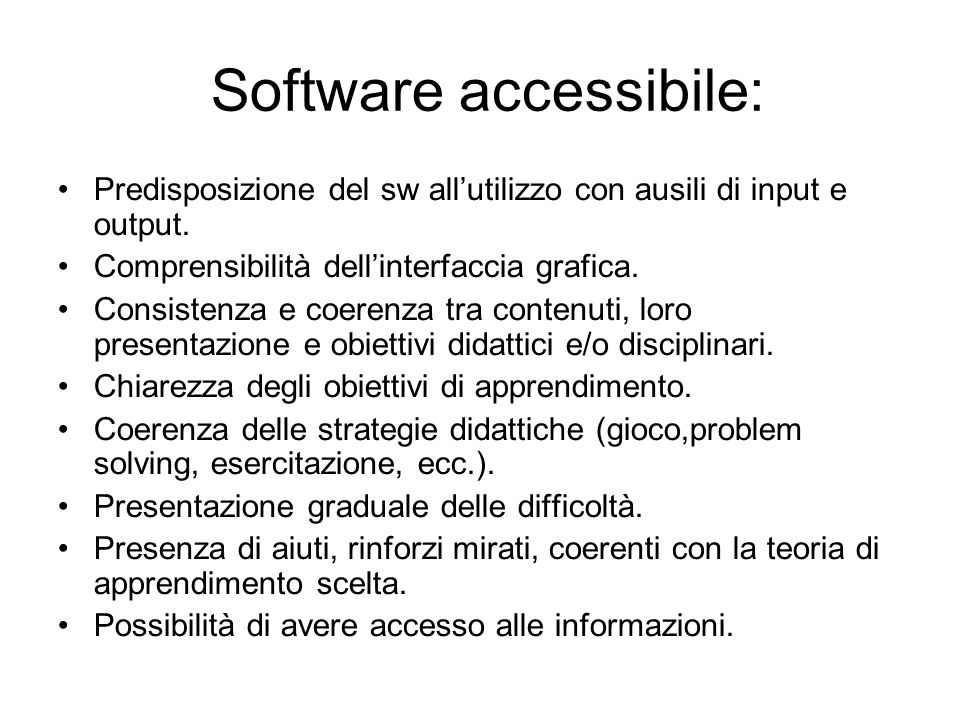 Software accessibile: Predisposizione del sw all'utilizzo con ausili di input e output. Comprensibilità dell'interfaccia grafica. Consistenza e coeren