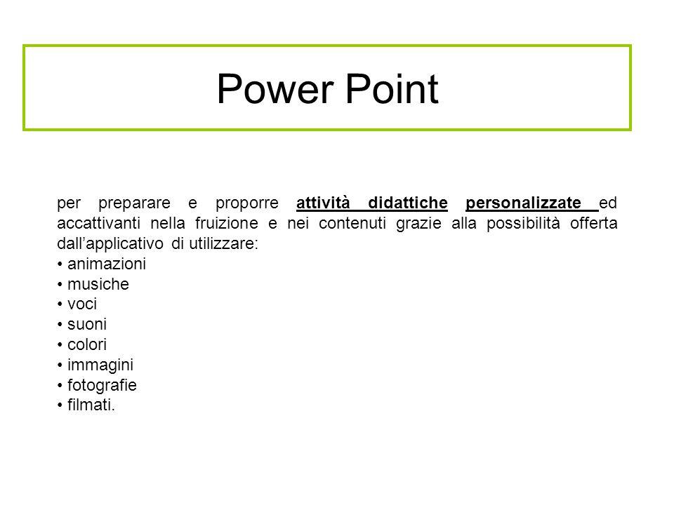 Power Point per preparare e proporre attività didattiche personalizzate ed accattivanti nella fruizione e nei contenuti grazie alla possibilità offert