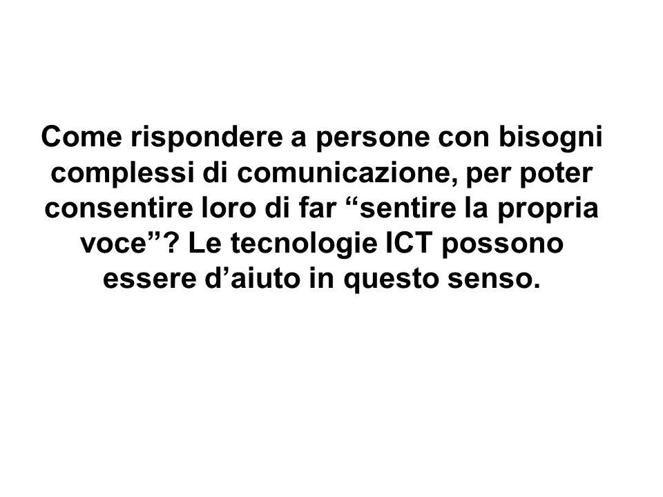"""Come rispondere a persone con bisogni complessi di comunicazione, per poter consentire loro di far """"sentire la propria voce""""? Le tecnologie ICT posson"""