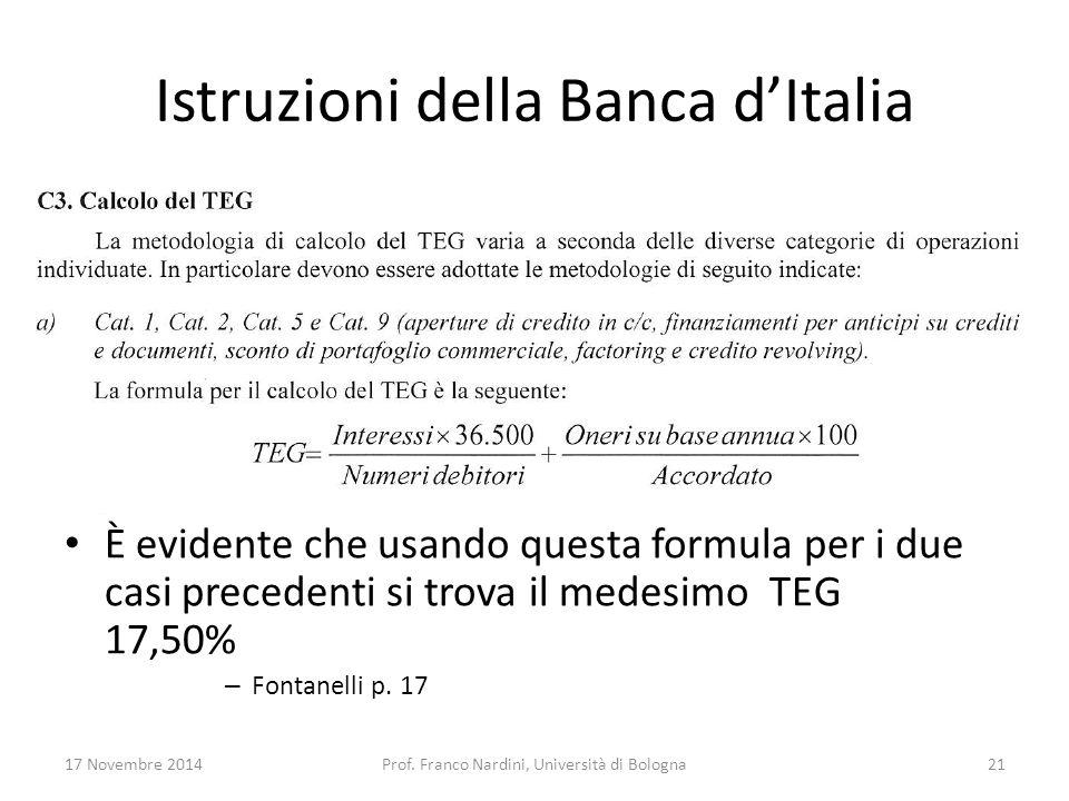 Istruzioni della Banca d'Italia È evidente che usando questa formula per i due casi precedenti si trova il medesimo TEG 17,50% – Fontanelli p. 17 17 N