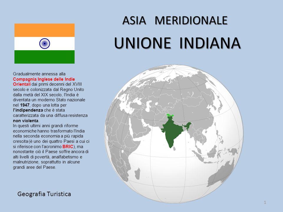 UNIONE INDIANA ASIA MERIDIONALE Geografia Turistica 1 Gradualmente annessa alla Compagnia Inglese delle Indie Orientali dai primi decenni del XVIII se