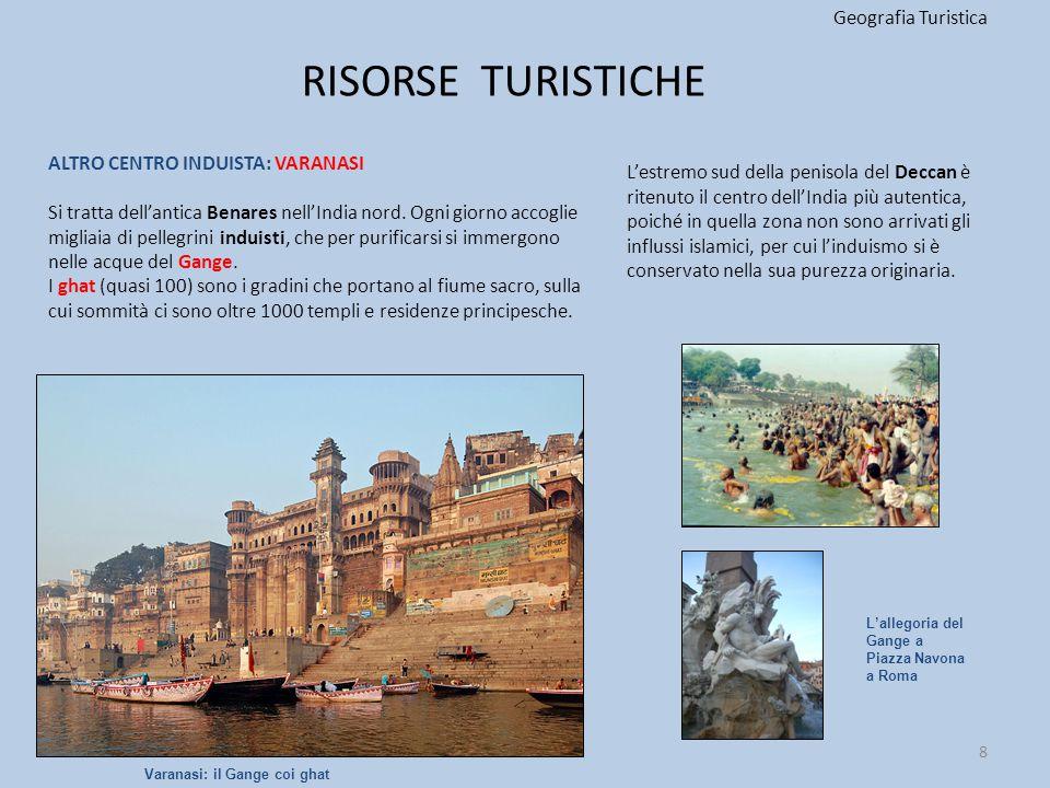 RISORSE TURISTICHE Geografia Turistica ALTRO CENTRO INDUISTA: VARANASI Si tratta dell'antica Benares nell'India nord. Ogni giorno accoglie migliaia di