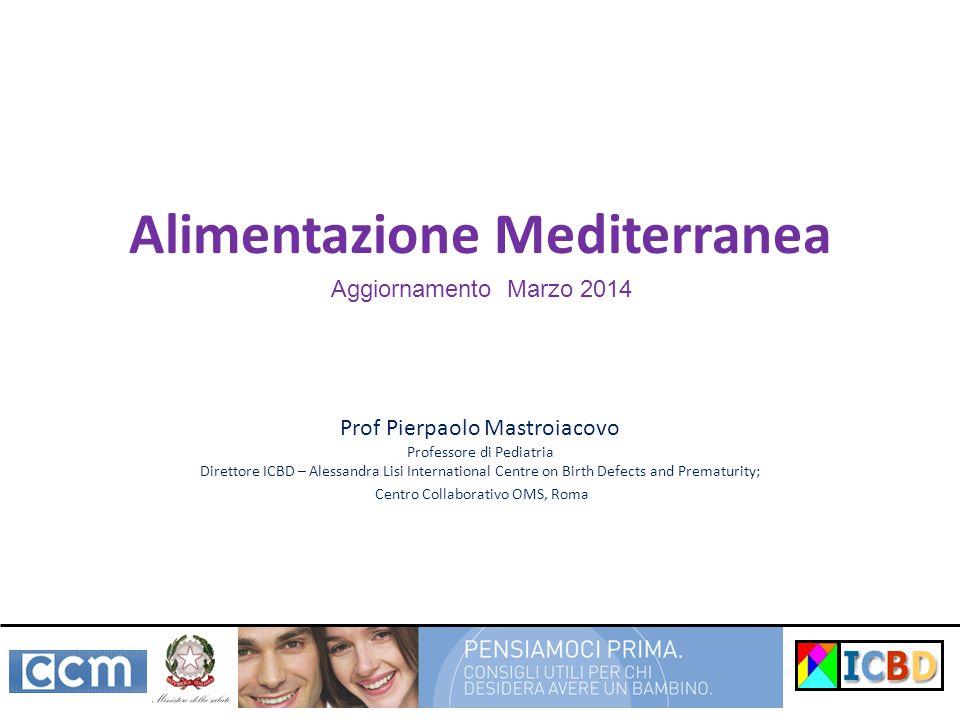 Alimentazione Mediterranea Prof Pierpaolo Mastroiacovo Professore di Pediatria Direttore ICBD – Alessandra Lisi International Centre on Birth Defects