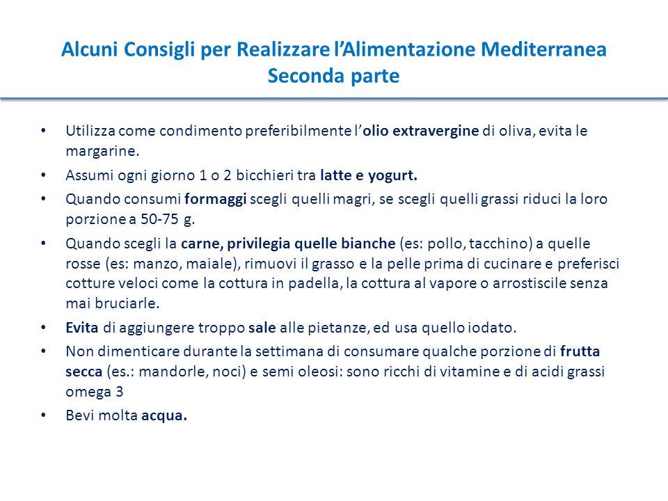 Alcuni Consigli per Realizzare l'Alimentazione Mediterranea Seconda parte Utilizza come condimento preferibilmente l'olio extravergine di oliva, evita