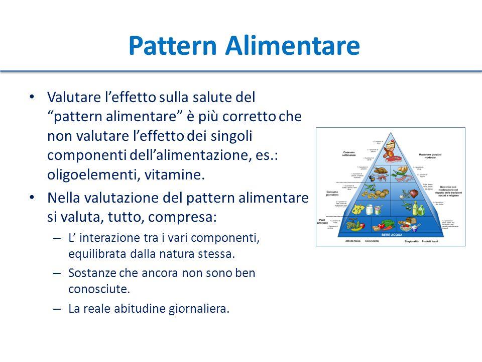 """Pattern Alimentare Valutare l'effetto sulla salute del """"pattern alimentare"""" è più corretto che non valutare l'effetto dei singoli componenti dell'alim"""