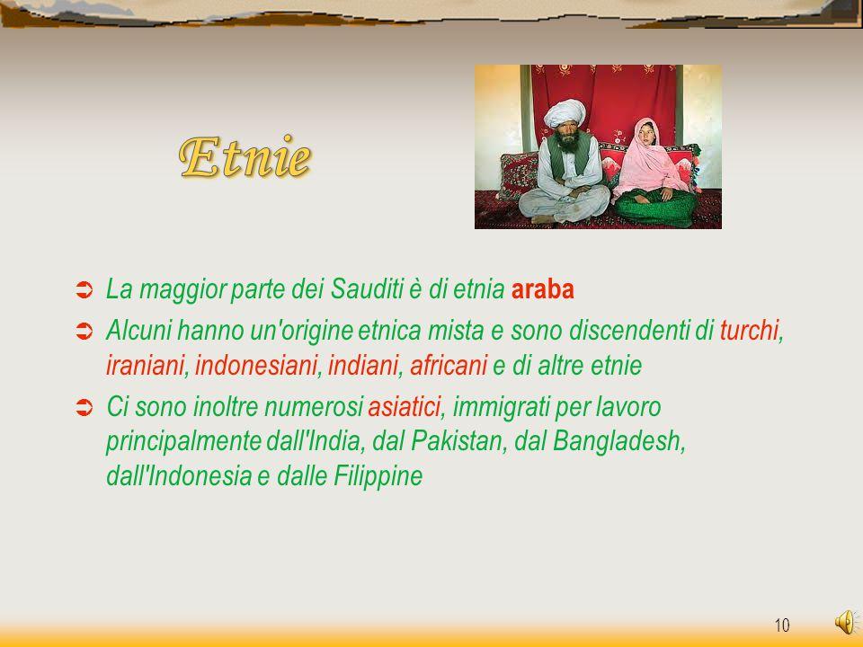 10  La maggior parte dei Sauditi è di etnia araba  Alcuni hanno un'origine etnica mista e sono discendenti di turchi, iraniani, indonesiani, indiani
