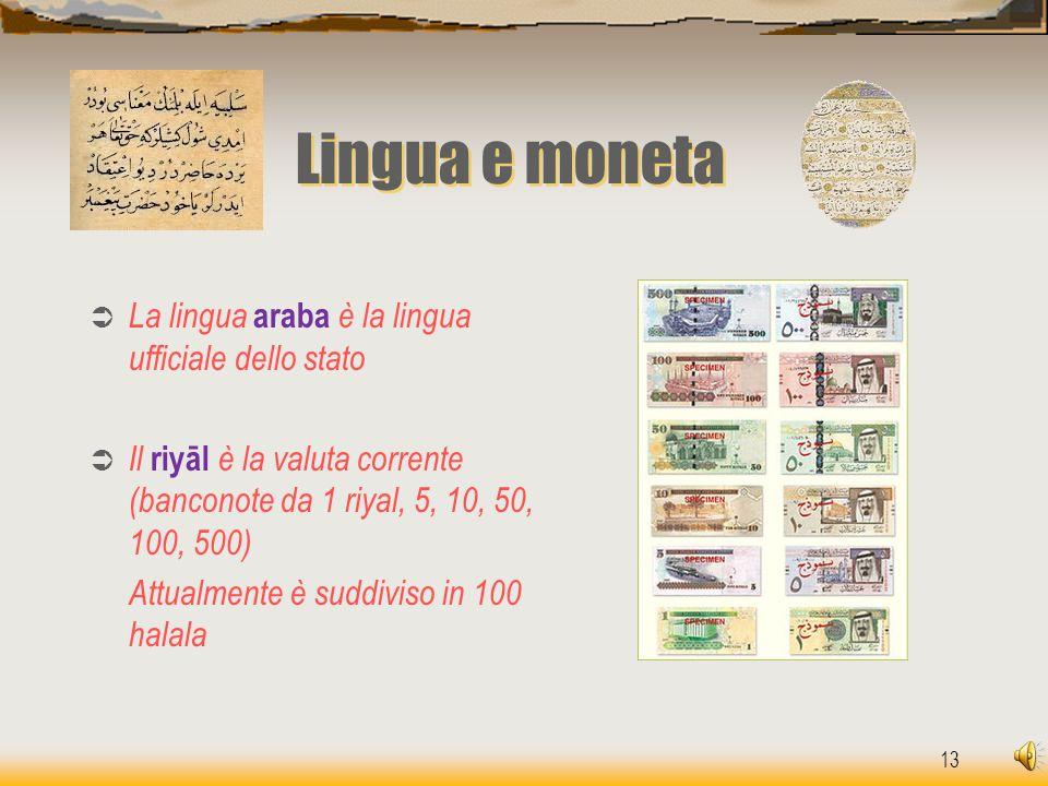 13 Lingua e moneta  La lingua araba è la lingua ufficiale dello stato  Il riyāl è la valuta corrente (banconote da 1 riyal, 5, 10, 50, 100, 500) Att