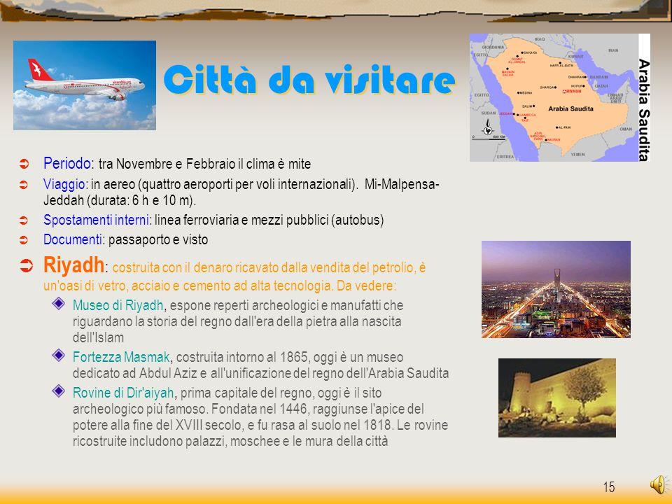 15 Città da visitare Città da visitare  Periodo: tra Novembre e Febbraio il clima è mite  Viaggio: in aereo (quattro aeroporti per voli internaziona