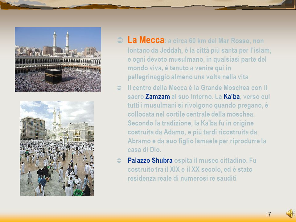 17  La Mecca : a circa 60 km dal Mar Rosso, non lontano da Jeddah, è la città più santa per l'islam, e ogni devoto musulmano, in qualsiasi parte del
