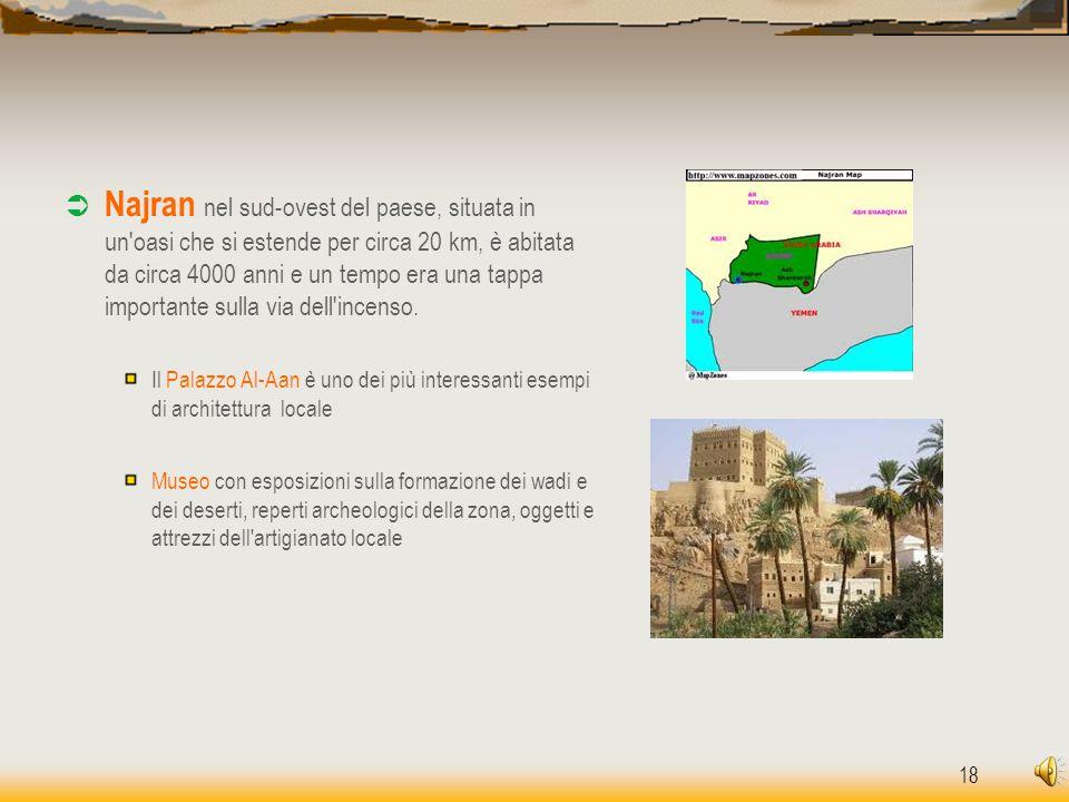 18  Najran nel sud-ovest del paese, situata in un'oasi che si estende per circa 20 km, è abitata da circa 4000 anni e un tempo era una tappa importan