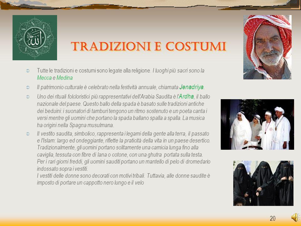 20 Tradizioni e costumi  Tutte le tradizioni e costumi sono legate alla religione. I luoghi più sacri sono la Mecca e Medina  Il patrimonio cultural