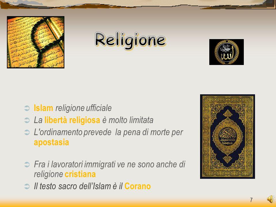 7  Islam religione ufficiale  La libertà religiosa è molto limitata  L'ordinamento prevede la pena di morte per apostasia  Fra i lavoratori immigr