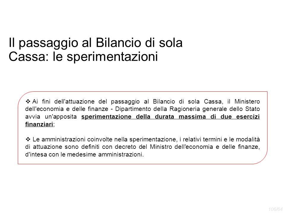 Il passaggio al Bilancio di sola Cassa: le sperimentazioni  Ai fini dell'attuazione del passaggio al Bilancio di sola Cassa, il Ministero dell'econom